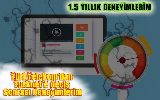 TürkTelekom'dan Turknet'e Geçiş - 1.5 Senelik Deneyimlerimi Anlatıyorum