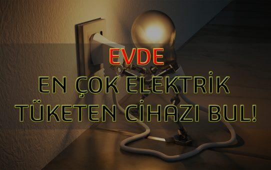 Evde En Çok Elektriği Ne Tüketiyor?